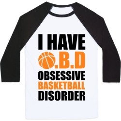 I Have O.B.D. Obsessive Basketball Disorder Baseball Tee from LookHUMAN