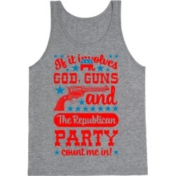 If It Involves God, Guns and the Republican Party, Count Me In! Tank Top from LookHUMAN found on Bargain Bro Philippines from LookHUMAN for $25.99