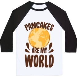 Pancakes are My World Baseball Tee from LookHUMAN