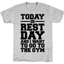Today Is Rest Day And I Want To Go To The Gym T-Shirt from LookHUMAN
