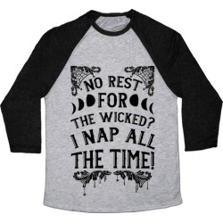 No Rest For The Wicked? I Nap All The Time! Baseball Tee from LookHUMAN
