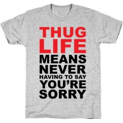 Thug Life Means T-Shirt from LookHUMAN