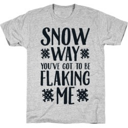 Snow Way You've Got to Be Flaking Me T-Shirt from LookHUMAN found on Bargain Bro Philippines from LookHUMAN for $21.99