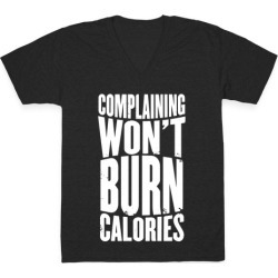 Complaining Won't Burn Calories V-Neck T-Shirt from LookHUMAN
