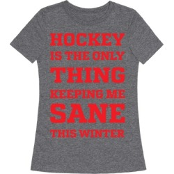 Hockey Is The Only Thing Keeping Me Sane This Winter T-Shirt from LookHUMAN
