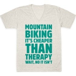 Mountain Biking It's Cheaper Than Therapy V-Neck T-Shirt from LookHUMAN