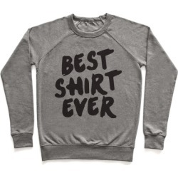 Best Shirt Ever Pullover from LookHUMAN
