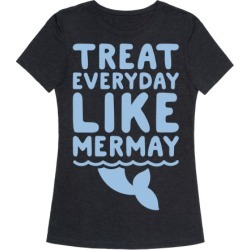 Treat Everyday Like Mermay White Print T-Shirt from LookHUMAN found on Bargain Bro Philippines from LookHUMAN for $25.99