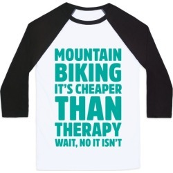 Mountain Biking It's Cheaper Than Therapy Baseball Tee from LookHUMAN