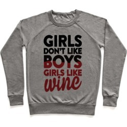 Girls Don't Like Boys, Girls Like Wine Pullover from LookHUMAN
