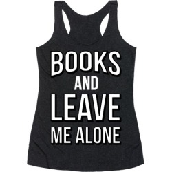 Books And Leave Me Alone Racerback Tank from LookHUMAN