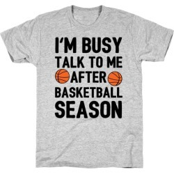 I'm Busy Talk To Me After Basketball Season T-Shirt from LookHUMAN