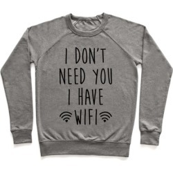 I Don't Need You I Have Wifi Pullover from LookHUMAN