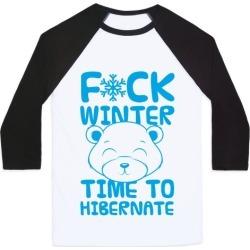 F*ck Winter Time To Hibernate Baseball Tee from LookHUMAN