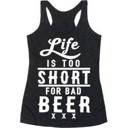 Life Is Too Short For Bad Beer Racerback Tank from LookHUMAN