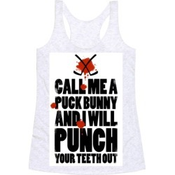 Call Me a Puck Bunny and I Will Punch Your Teeth Out Racerback Tank from LookHUMAN found on Bargain Bro Philippines from LookHUMAN for $25.99