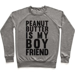 Peanut Butter Is My Boyfriend Pullover from LookHUMAN