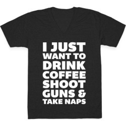 I Just Want To Drink Coffee Shoot Guns & Take Naps V-Neck T-Shirt from LookHUMAN