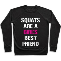 Squats Are A Girl's Best Friend Pullover from LookHUMAN