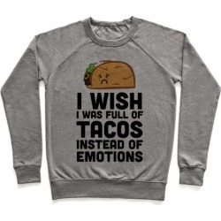 I Wish I Was Full Of Tacos Instead Of Emotions Pullover from LookHUMAN