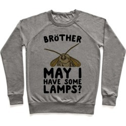 Brother May I Have Some Lamps Moth Meme Parody Pullover from LookHUMAN