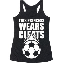 This Princess Wears Cleats (Soccer) Racerback Tank from LookHUMAN
