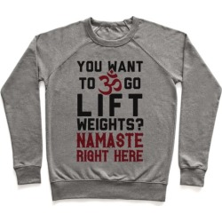 You Want To Go Lift Weights? Namaste Right Here Pullover from LookHUMAN