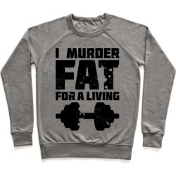 I Murder Fat For a Living Pullover from LookHUMAN