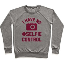 I Have No #Selfie Control Pullover from LookHUMAN