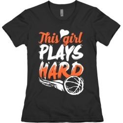This Girl Plays Hard (Basketball) T-Shirt from LookHUMAN