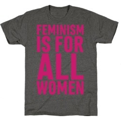 Feminism Is For All Women T-Shirt from LookHUMAN