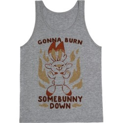 Gonna Burn Somebunny Down - Scorbunny Tank Top from LookHUMAN