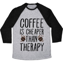 Coffee is Cheaper Than Therapy Baseball Tee from LookHUMAN