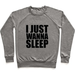 I Just Wanna Sleep Pullover from LookHUMAN