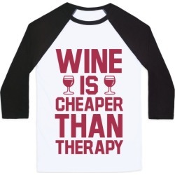 Wine is Cheaper Than Therapy Baseball Tee from LookHUMAN