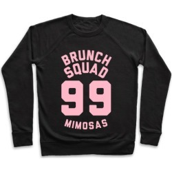 Brunch Squad 99 Mimosas Pullover from LookHUMAN