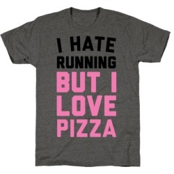 I Hate Running But I Love Pizza T-Shirt from LookHUMAN