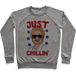 Just Chillin' Hillary Clinton Pullover from LookHUMAN