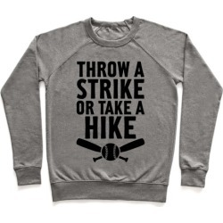 Throw A Strike Or Take A Hike Pullover from LookHUMAN