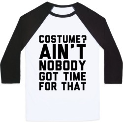 Costume? Ain't Nobody Got Time Baseball Tee from LookHUMAN