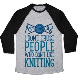 I Don't Trust People Who Don't Like Knitting Baseball Tee from LookHUMAN found on Bargain Bro Philippines from LookHUMAN for $29.99