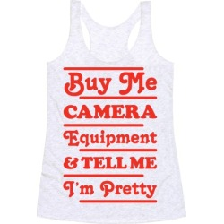 Buy Me Camera Equipment and Tell Me I'm Pretty Racerback Tank from LookHUMAN found on Bargain Bro Philippines from LookHUMAN for $25.99