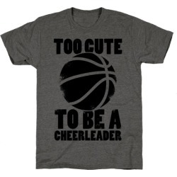 Too Cute To Be a Cheerleader (Basketball) T-Shirt from LookHUMAN