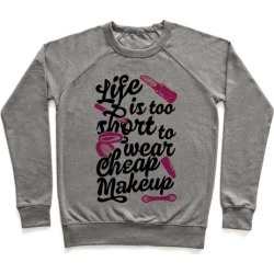 Life Is To Short Too Wear Cheap Makeup Pullover from LookHUMAN