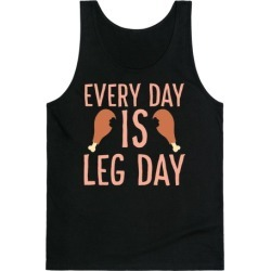 Every Day is Leg Day - Turkey Tank Top from LookHUMAN