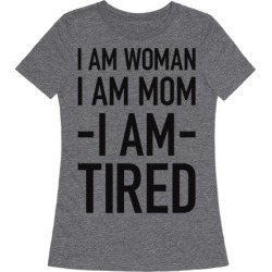 I Am Woman, I Am Mom, I Am Tired T-Shirt from LookHUMAN