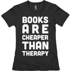 Books Are Cheaper Than Therapy T-Shirt from LookHUMAN