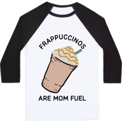 Frappuccinos are Mom Fuel Baseball Tee from LookHUMAN