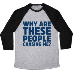 Why Are These People Chasing Me? Baseball Tee from LookHUMAN