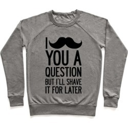 I Mustache You A Question (One-Sided) Pullover from LookHUMAN found on Bargain Bro Philippines from LookHUMAN for $34.99